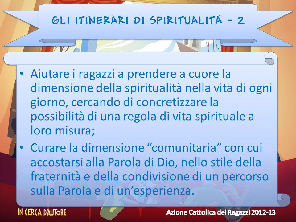 GLI ITINERARI DI SPIRITUALITÁ - 2 Aiutare i ragazzi a prendere a cuore la dimensione della spiritualità nella vita di ogni giorno, cercando di concret