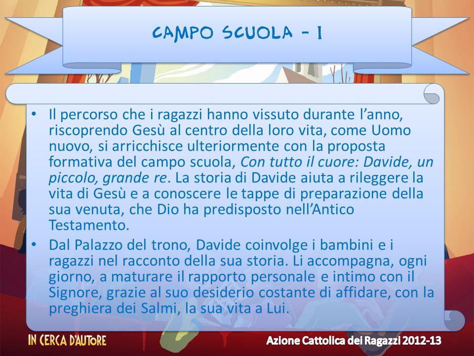 CAMPO SCUOLA - 1 Il percorso che i ragazzi hanno vissuto durante lanno, riscoprendo Gesù al centro della loro vita, come Uomo nuovo, si arricchisce ul