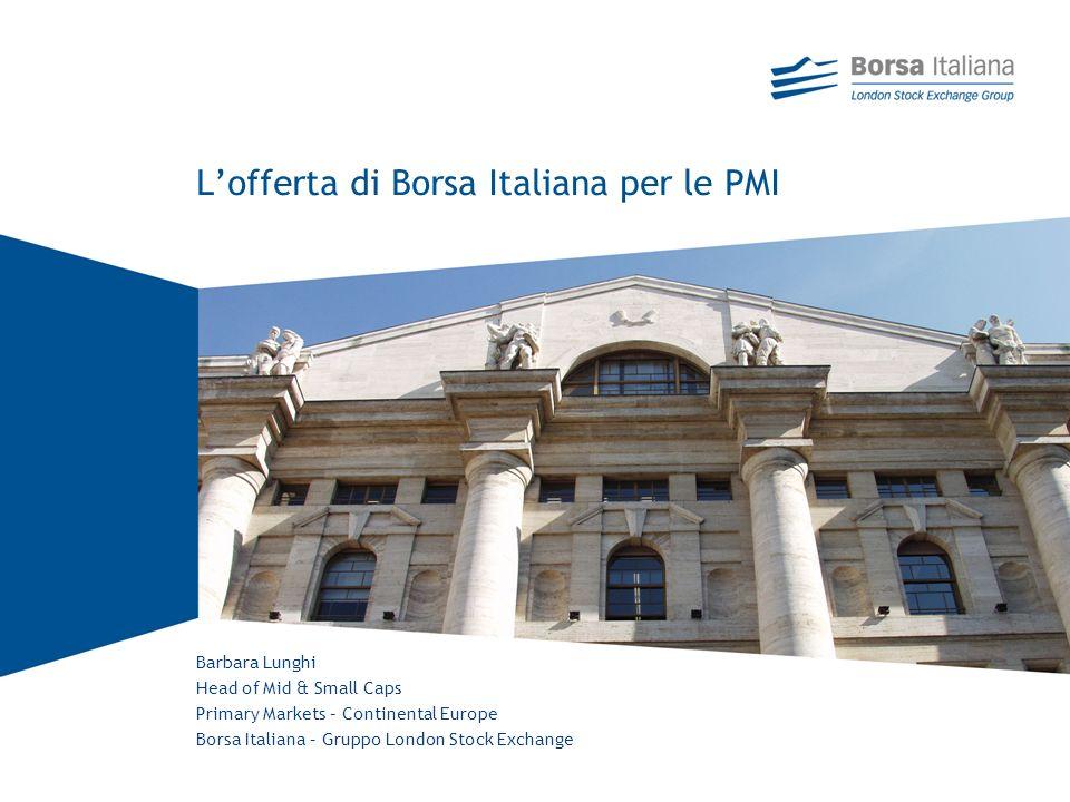 Barbara Lunghi Head of Mid & Small Caps Primary Markets – Continental Europe Borsa Italiana – Gruppo London Stock Exchange Lofferta di Borsa Italiana per le PMI