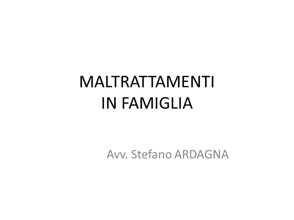 MALTRATTAMENTI IN FAMIGLIA Avv. Stefano ARDAGNA