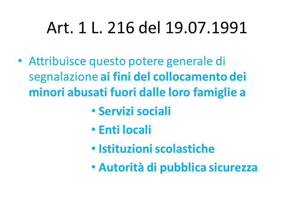 Art. 1 L. 216 del 19.07.1991 Attribuisce questo potere generale di segnalazione ai fini del collocamento dei minori abusati fuori dalle loro famiglie