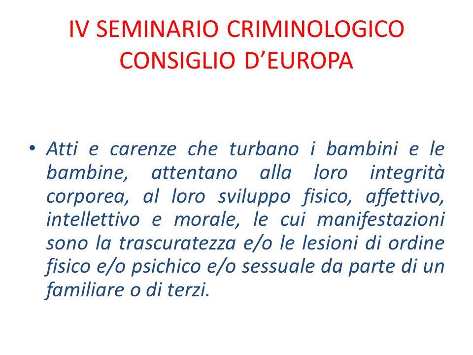 IV SEMINARIO CRIMINOLOGICO CONSIGLIO DEUROPA Atti e carenze che turbano i bambini e le bambine, attentano alla loro integrità corporea, al loro svilup