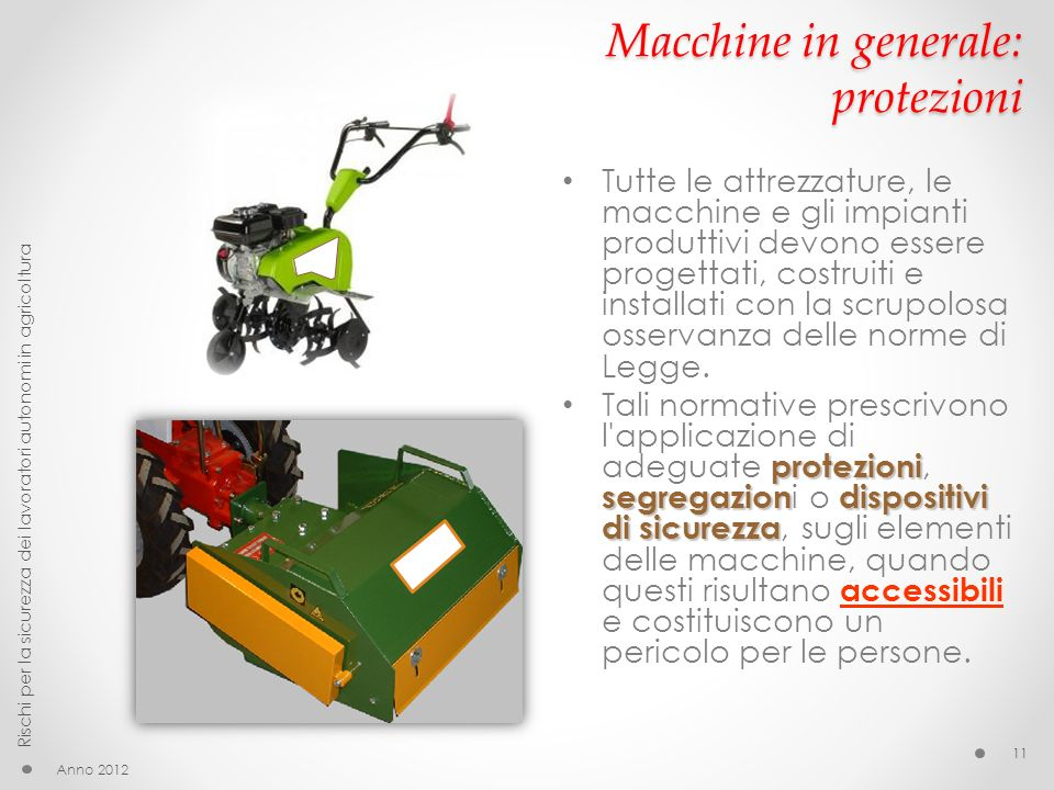 Macchine in generale: protezioni Tutte le attrezzature, le macchine e gli impianti produttivi devono essere progettati, costruiti e installati con la scrupolosa osservanza delle norme di Legge.