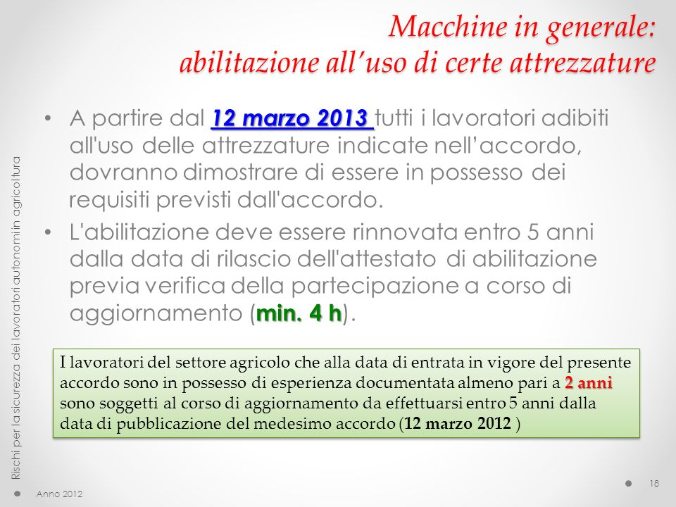 Macchine in generale: abilitazione alluso di certe attrezzature 12 marzo 2013 A partire dal 12 marzo 2013 tutti i lavoratori adibiti all'uso delle att