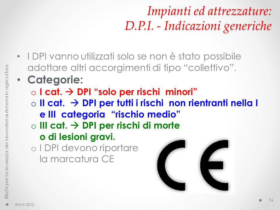 Impianti ed attrezzature: D.P.I. - Indicazioni generiche I DPI vanno utilizzati solo se non è stato possibile adottare altri accorgimenti di tipo coll