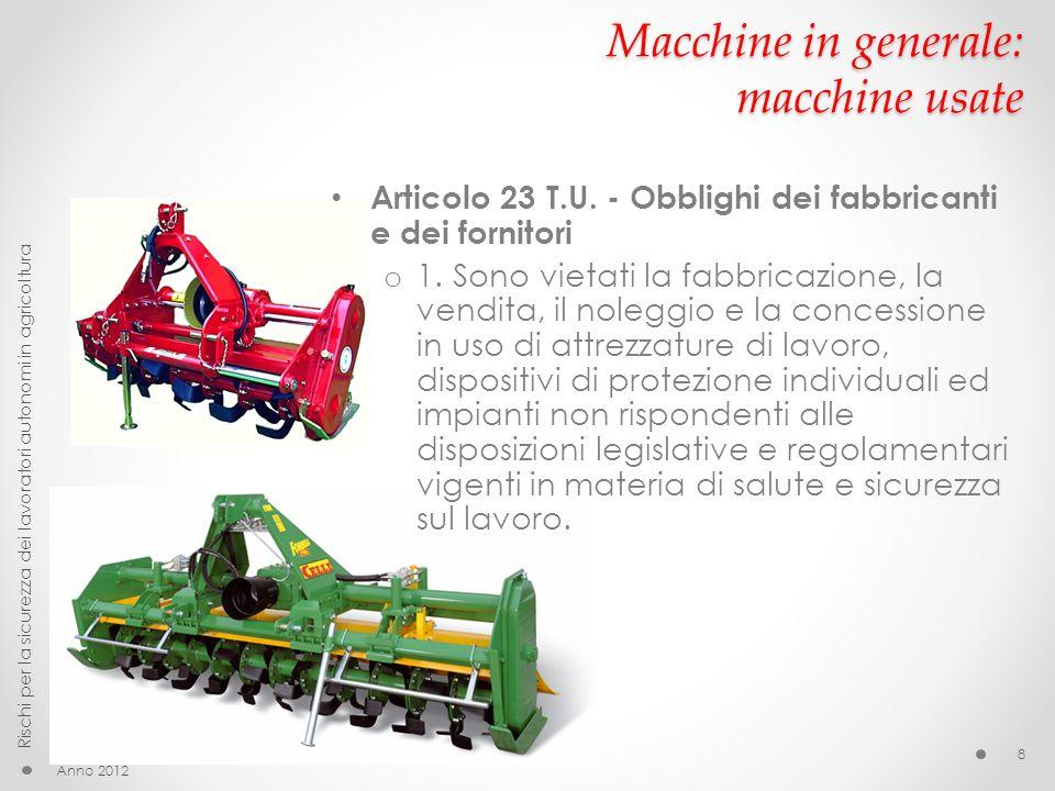 Macchine in generale: macchine usate Articolo 23 T.U. - Obblighi dei fabbricanti e dei fornitori o 1. Sono vietati la fabbricazione, la vendita, il no