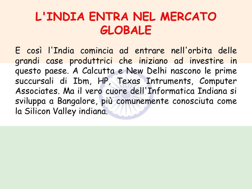 L'INDIA ENTRA NEL MERCATO GLOBALE E così l'India comincia ad entrare nell'orbita delle grandi case produttrici che iniziano ad investire in questo pae