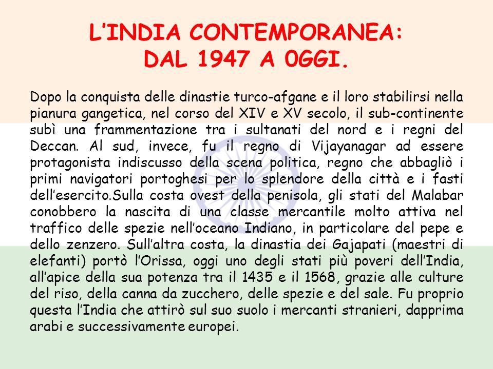 LINDIA CONTEMPORANEA: DAL 1947 A 0GGI. Dopo la conquista delle dinastie turco-afgane e il loro stabilirsi nella pianura gangetica, nel corso del XIV e