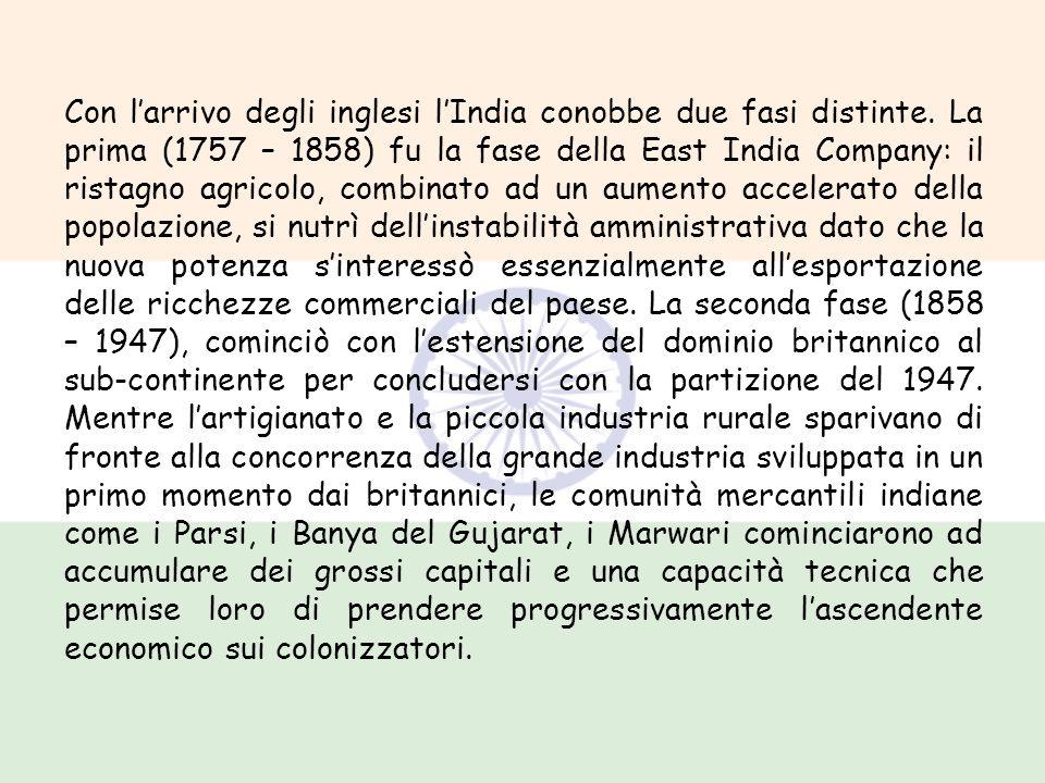 Con larrivo degli inglesi lIndia conobbe due fasi distinte. La prima (1757 – 1858) fu la fase della East India Company: il ristagno agricolo, combinat