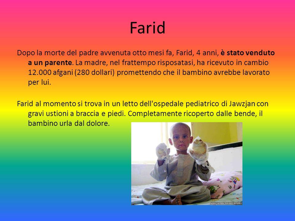 Farid Dopo la morte del padre avvenuta otto mesi fa, Farid, 4 anni, è stato venduto a un parente. La madre, nel frattempo risposatasi, ha ricevuto in