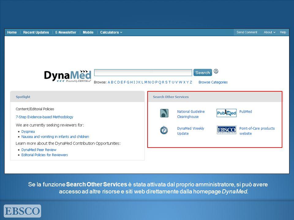 Se la funzione Search Other Services è stata attivata dal proprio amministratore, si può avere accesso ad altre risorse e siti web direttamente dalla homepage DynaMed.