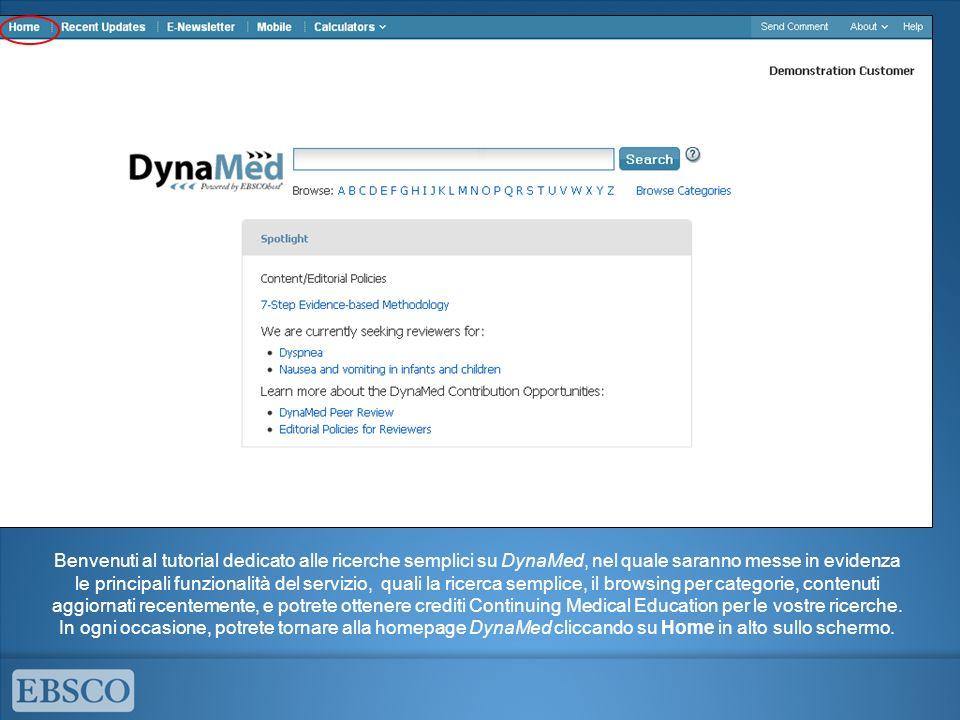 Benvenuti al tutorial dedicato alle ricerche semplici su DynaMed, nel quale saranno messe in evidenza le principali funzionalità del servizio, quali la ricerca semplice, il browsing per categorie, contenuti aggiornati recentemente, e potrete ottenere crediti Continuing Medical Education per le vostre ricerche.