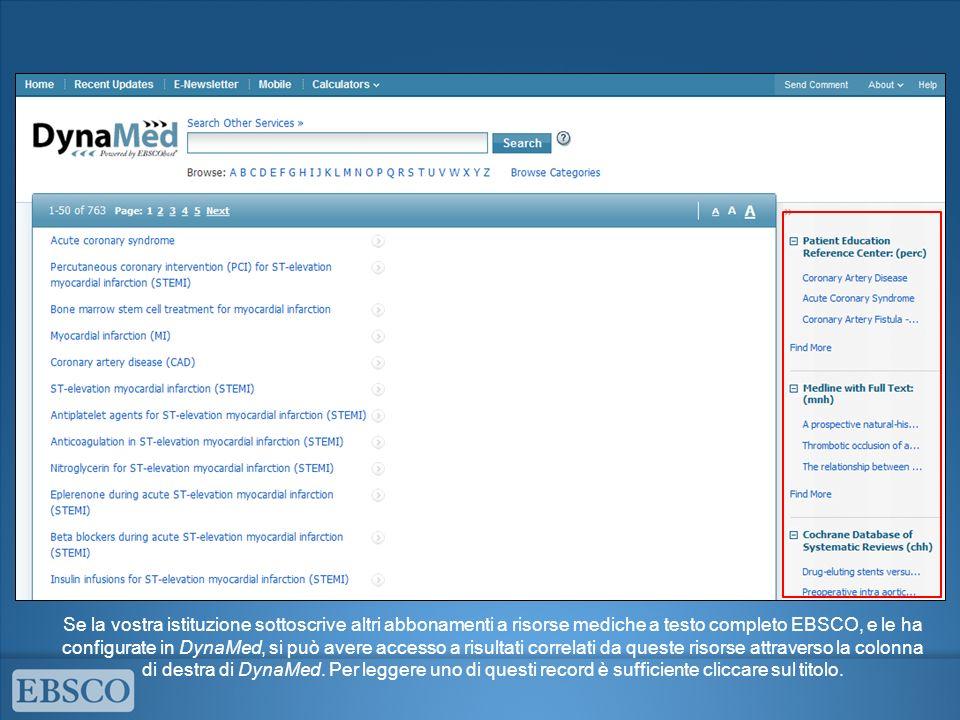 Se la vostra istituzione sottoscrive altri abbonamenti a risorse mediche a testo completo EBSCO, e le ha configurate in DynaMed, si può avere accesso a risultati correlati da queste risorse attraverso la colonna di destra di DynaMed.