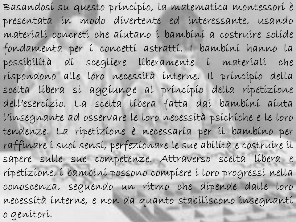 Basandosi su questo principio, la matematica montessori è presentata in modo divertente ed interessante, usando materiali concreti che aiutano i bambi