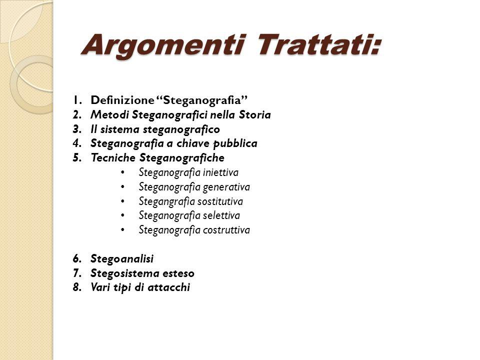 Argomenti Trattati: 1.Definizione Steganografia 2.Metodi Steganografici nella Storia 3.Il sistema steganografico 4.Steganografia a chiave pubblica 5.T