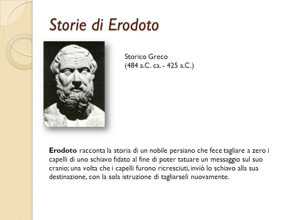 Storie di Erodoto Storico Greco (484 a.C. ca. - 425 a.C.) Erodoto racconta la storia di un nobile persiano che fece tagliare a zero i capelli di uno s