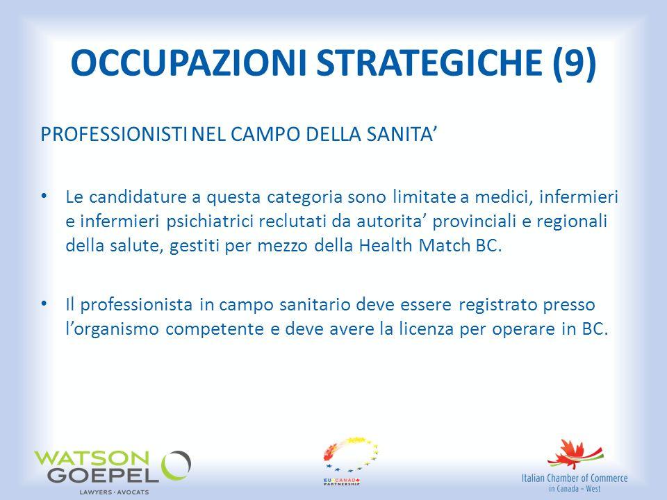 OCCUPAZIONI STRATEGICHE (9) PROFESSIONISTI NEL CAMPO DELLA SANITA Le candidature a questa categoria sono limitate a medici, infermieri e infermieri psichiatrici reclutati da autorita provinciali e regionali della salute, gestiti per mezzo della Health Match BC.
