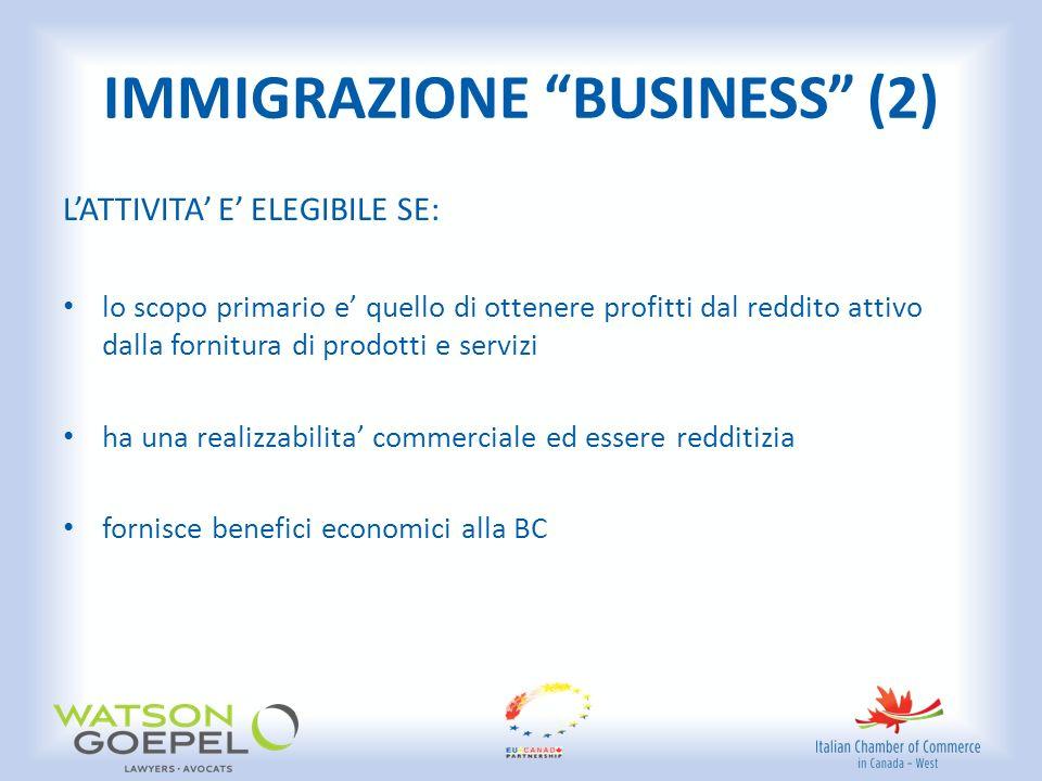 IMMIGRAZIONE BUSINESS (2) LATTIVITA E ELEGIBILE SE: lo scopo primario e quello di ottenere profitti dal reddito attivo dalla fornitura di prodotti e servizi ha una realizzabilita commerciale ed essere redditizia fornisce benefici economici alla BC