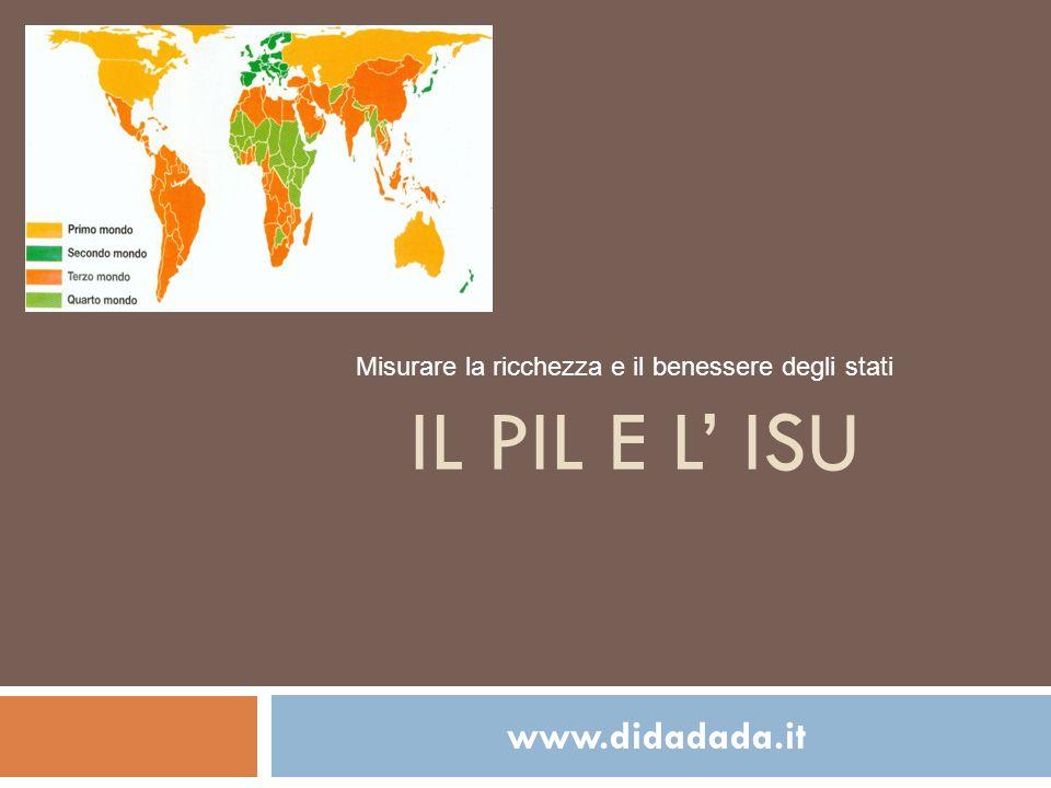 www.didadada.it IL PIL E L ISU Misurare la ricchezza e il benessere degli stati