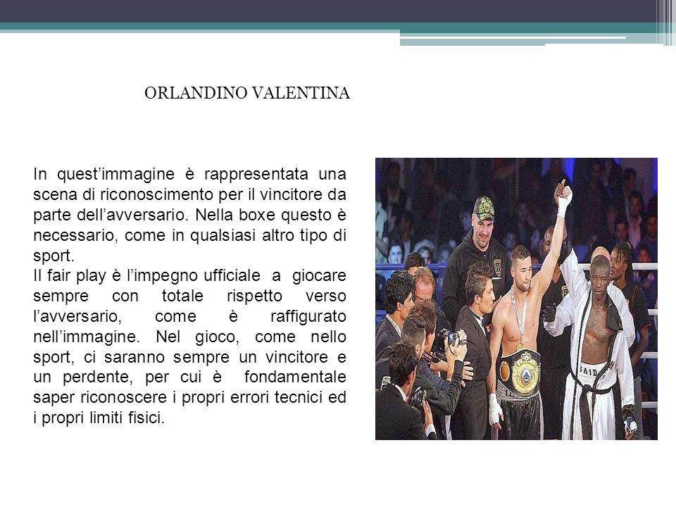ORLANDINO VALENTINA In questimmagine è rappresentata una scena di riconoscimento per il vincitore da parte dellavversario. Nella boxe questo è necessa