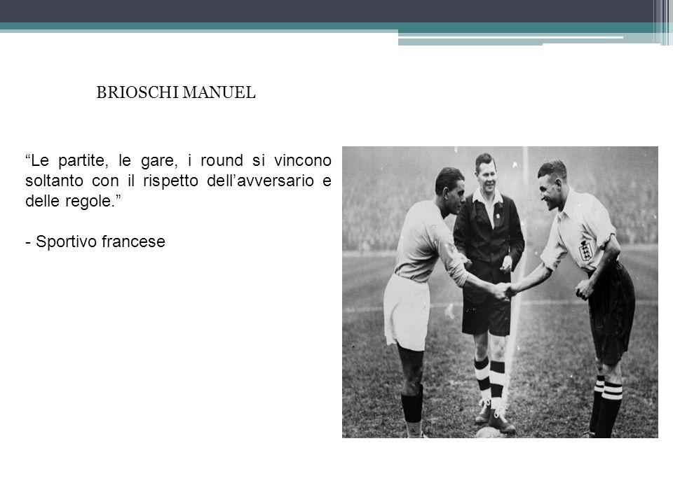 Le partite, le gare, i round si vincono soltanto con il rispetto dellavversario e delle regole. - Sportivo francese BRIOSCHI MANUEL