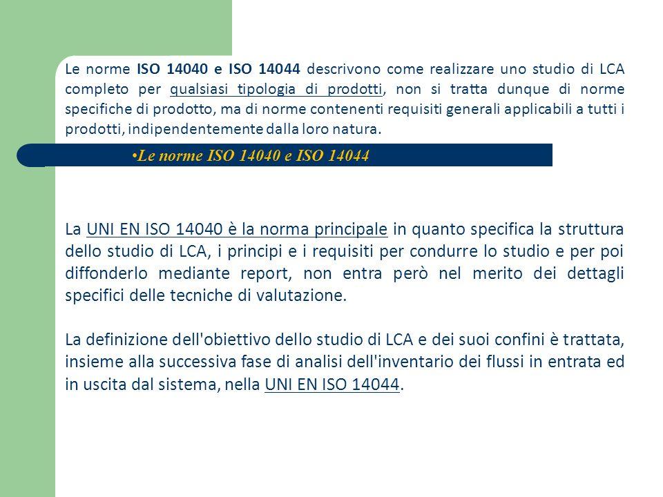 Le norme ISO 14040 e ISO 14044 descrivono come realizzare uno studio di LCA completo per qualsiasi tipologia di prodotti, non si tratta dunque di norm