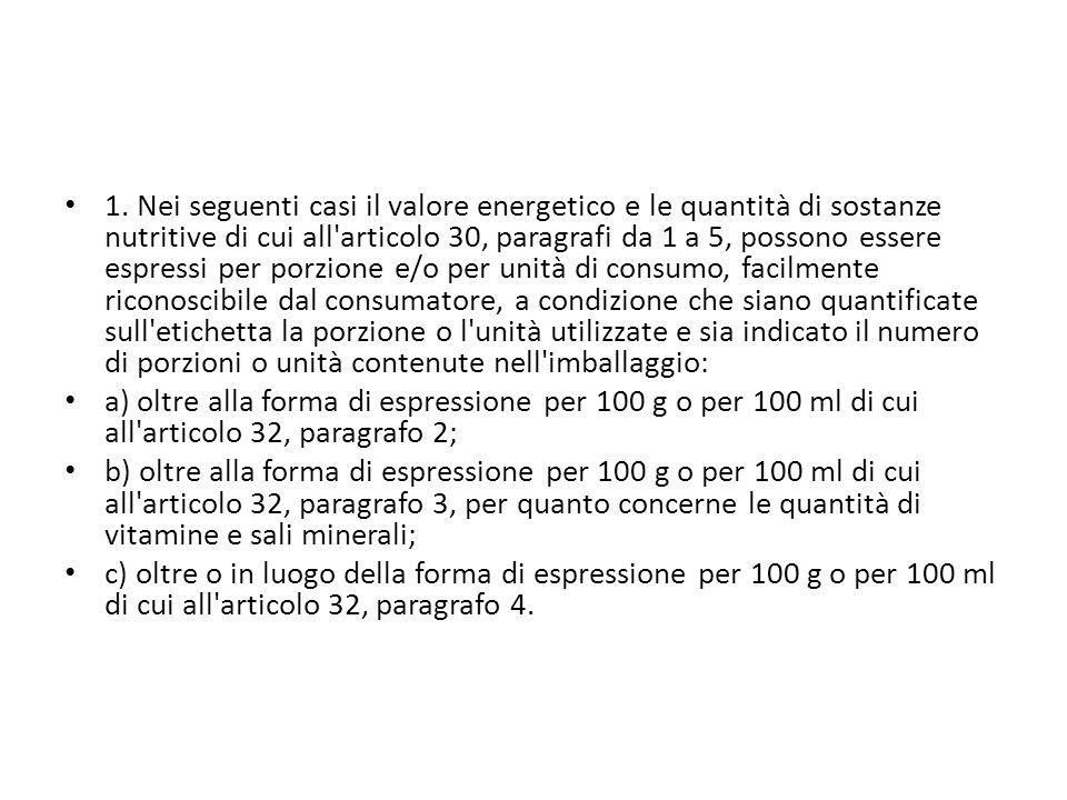 1. Nei seguenti casi il valore energetico e le quantità di sostanze nutritive di cui all'articolo 30, paragrafi da 1 a 5, possono essere espressi per