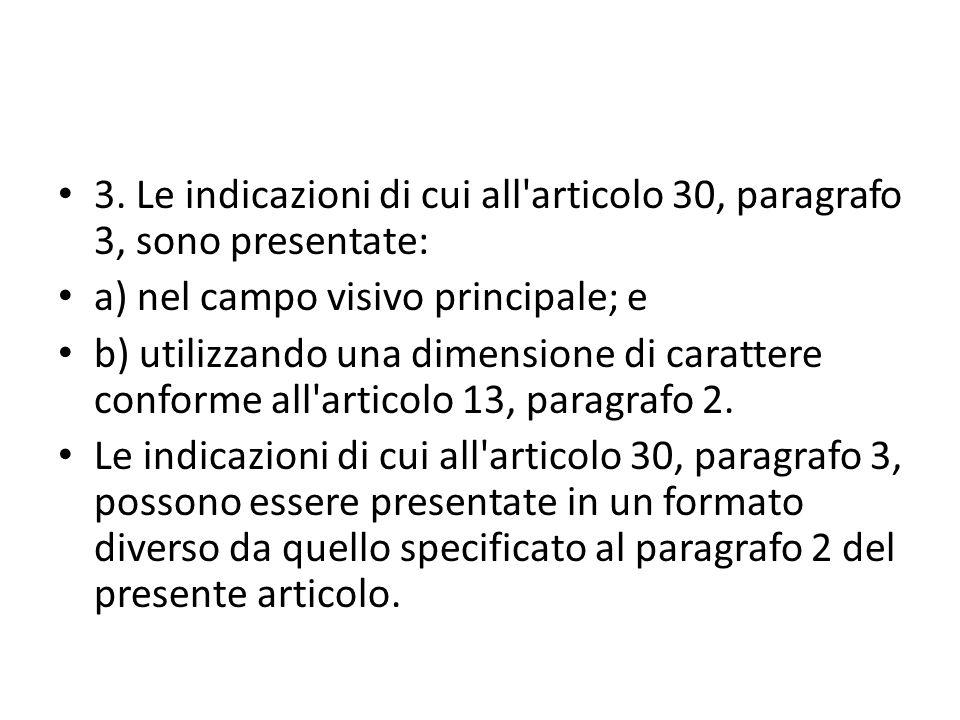 3. Le indicazioni di cui all'articolo 30, paragrafo 3, sono presentate: a) nel campo visivo principale; e b) utilizzando una dimensione di carattere c
