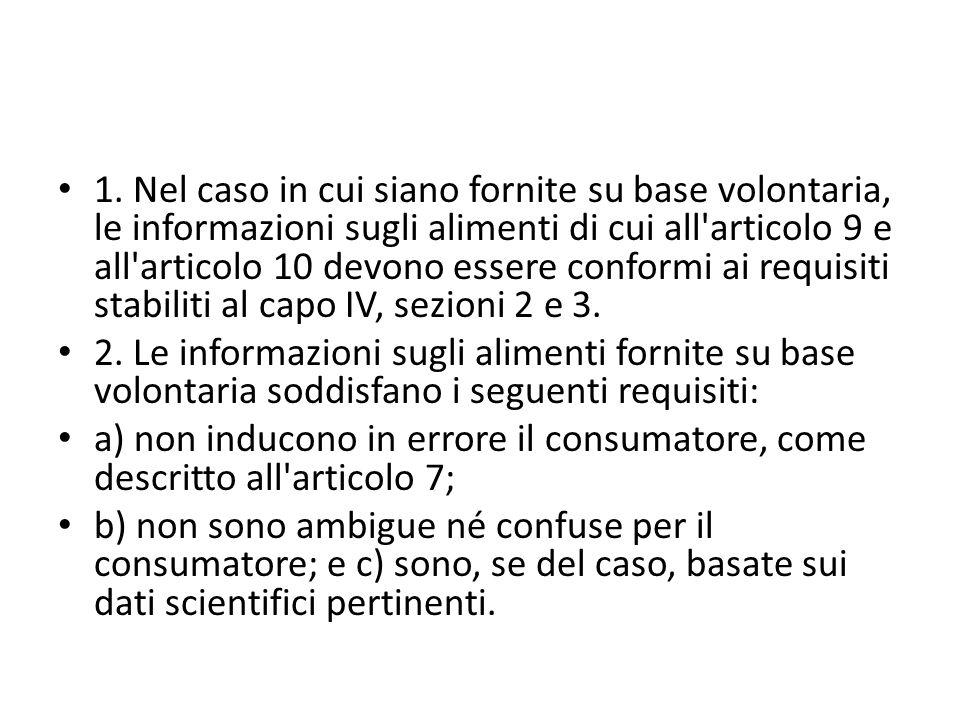 1. Nel caso in cui siano fornite su base volontaria, le informazioni sugli alimenti di cui all'articolo 9 e all'articolo 10 devono essere conformi ai