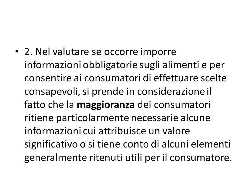 2. Nel valutare se occorre imporre informazioni obbligatorie sugli alimenti e per consentire ai consumatori di effettuare scelte consapevoli, si prend