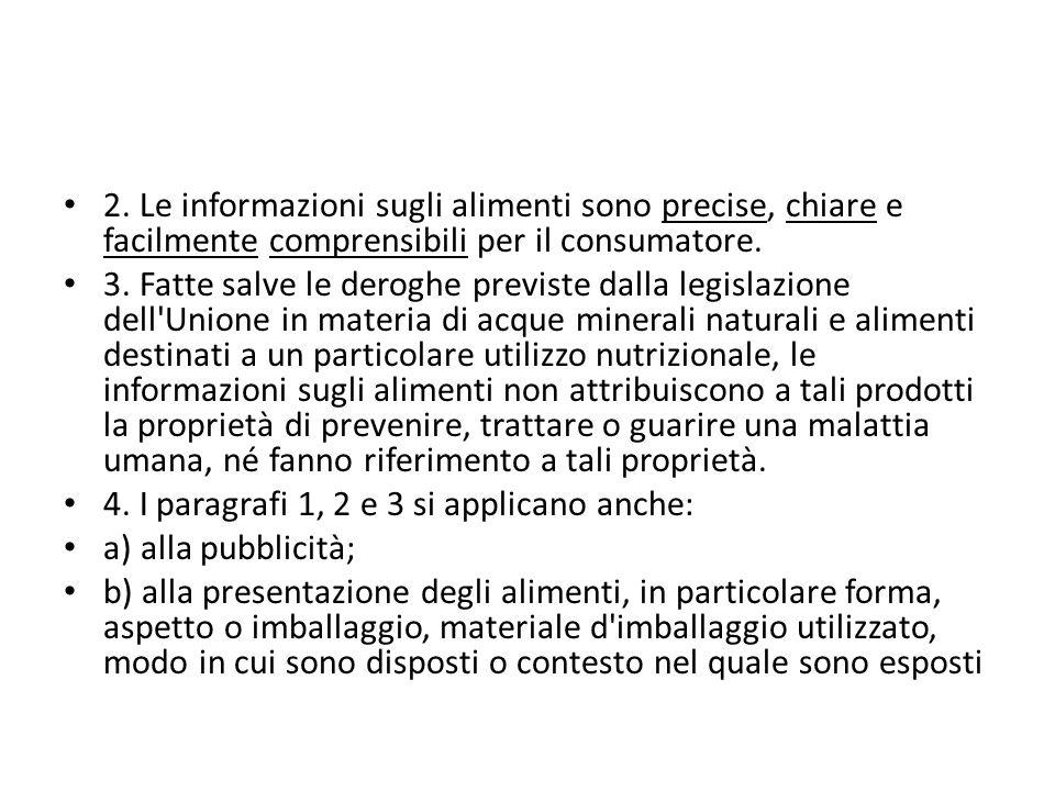 2. Le informazioni sugli alimenti sono precise, chiare e facilmente comprensibili per il consumatore. 3. Fatte salve le deroghe previste dalla legisla