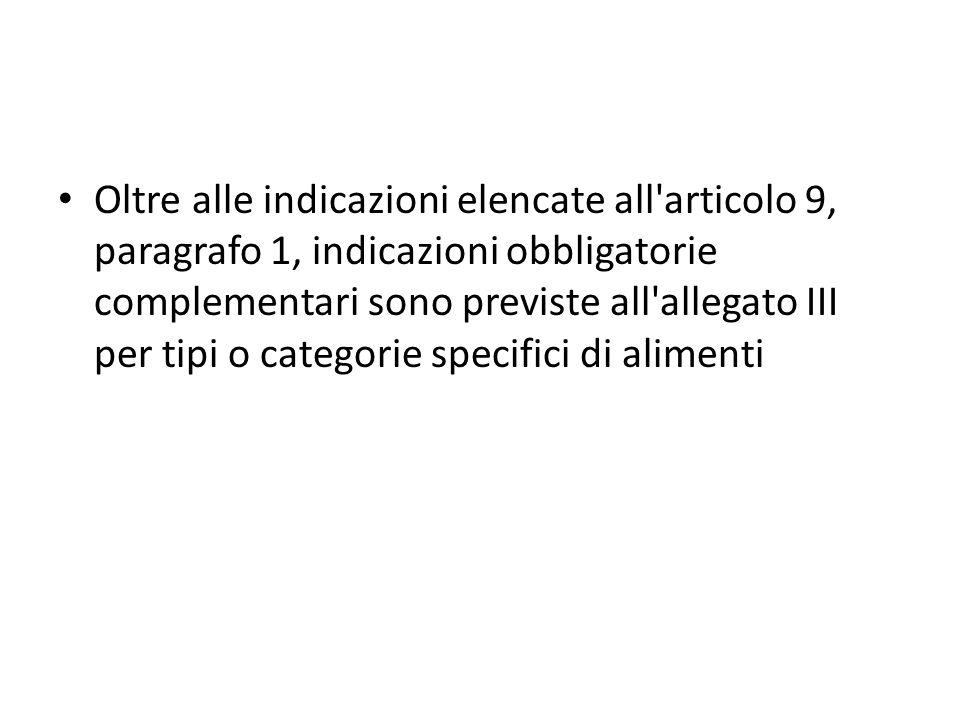 Oltre alle indicazioni elencate all articolo 9, paragrafo 1, indicazioni obbligatorie complementari sono previste all allegato III per tipi o categorie specifici di alimenti