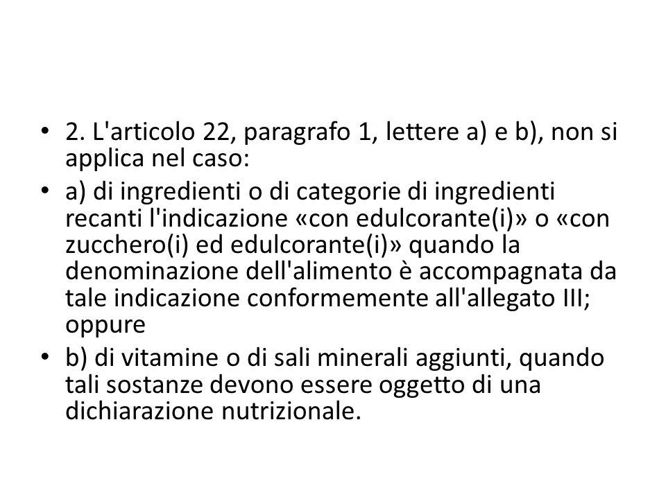 2. L'articolo 22, paragrafo 1, lettere a) e b), non si applica nel caso: a) di ingredienti o di categorie di ingredienti recanti l'indicazione «con ed
