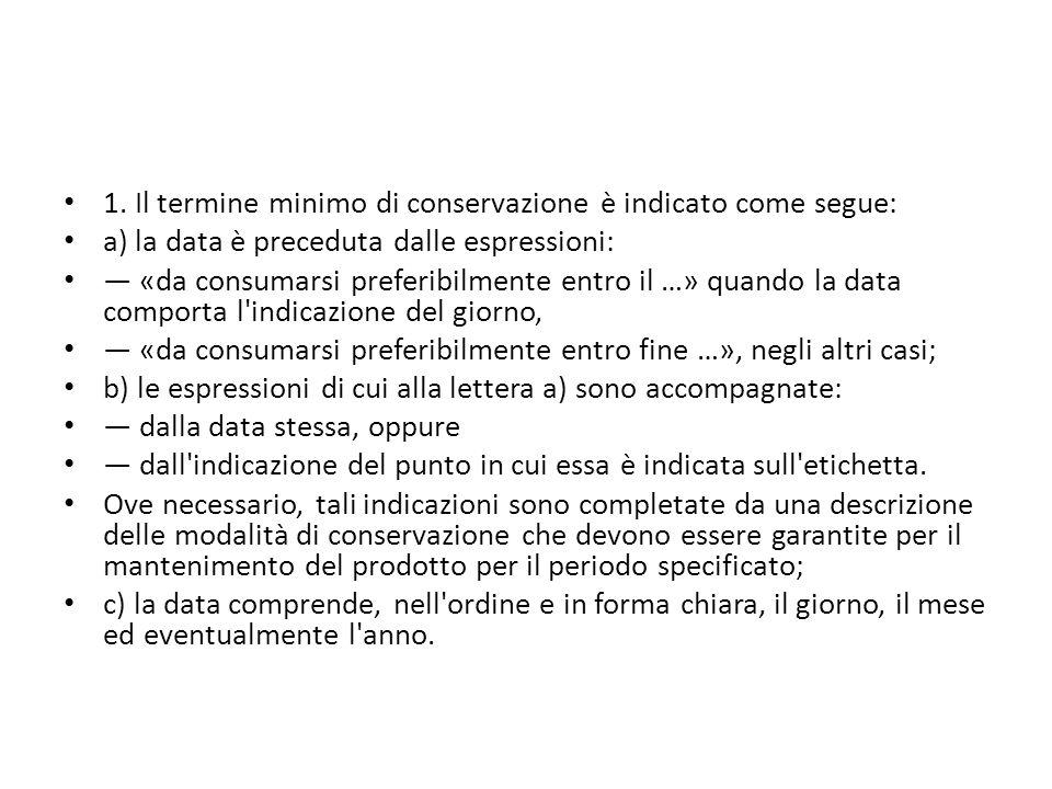 1. Il termine minimo di conservazione è indicato come segue: a) la data è preceduta dalle espressioni: «da consumarsi preferibilmente entro il …» quan