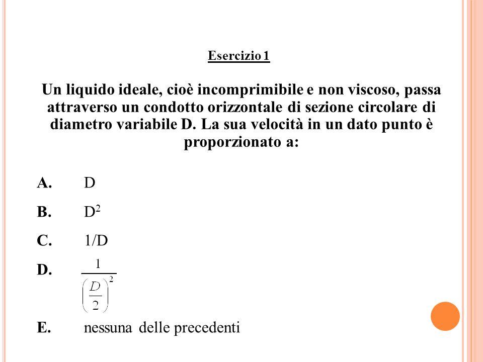 Esercizio 1 Un liquido ideale, cioè incomprimibile e non viscoso, passa attraverso un condotto orizzontale di sezione circolare di diametro variabile