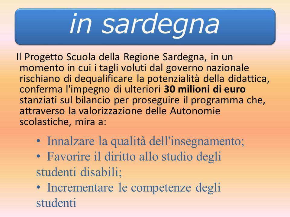 In Sardegna Il Progetto Scuola della Regione Sardegna, in un momento in cui i tagli voluti dal governo nazionale rischiano di dequalificare la potenzi