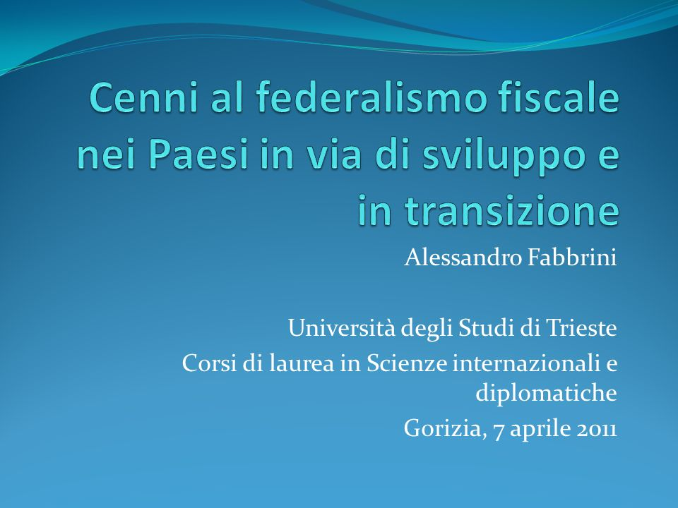 Alessandro Fabbrini Università degli Studi di Trieste Corsi di laurea in Scienze internazionali e diplomatiche Gorizia, 7 aprile 2011