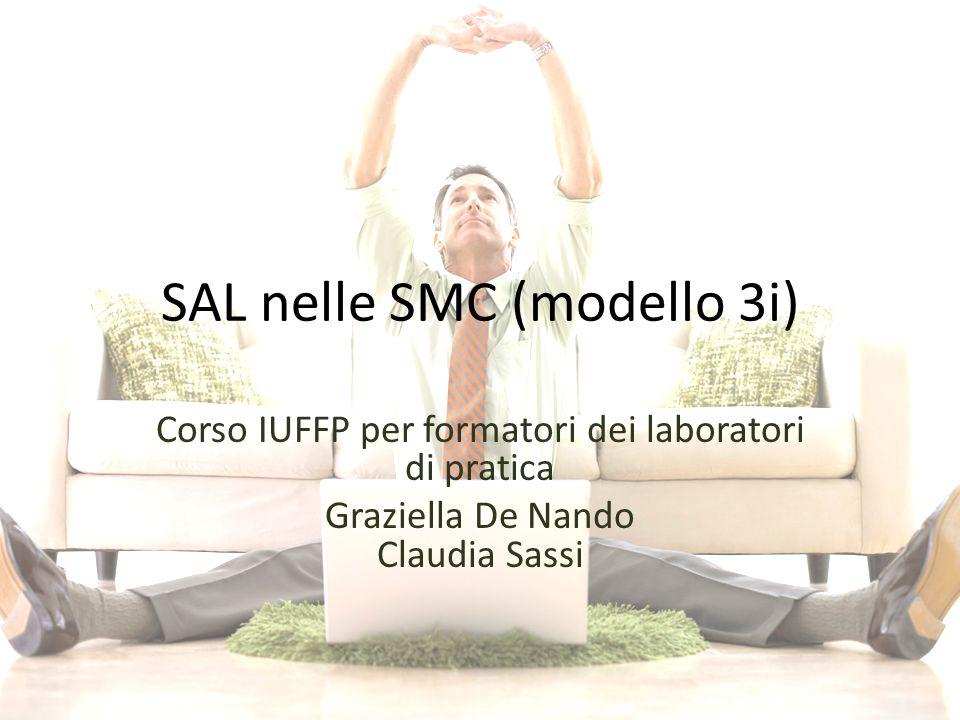 SAL nelle SMC (modello 3i) Corso IUFFP per formatori dei laboratori di pratica Graziella De Nando Claudia Sassi