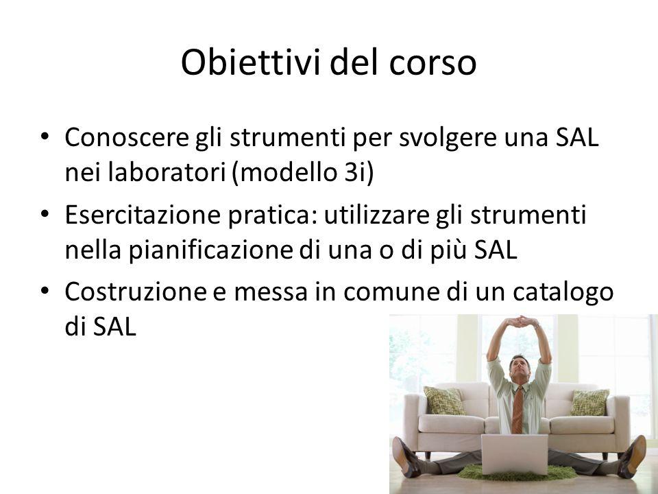Obiettivi del corso Conoscere gli strumenti per svolgere una SAL nei laboratori (modello 3i) Esercitazione pratica: utilizzare gli strumenti nella pia