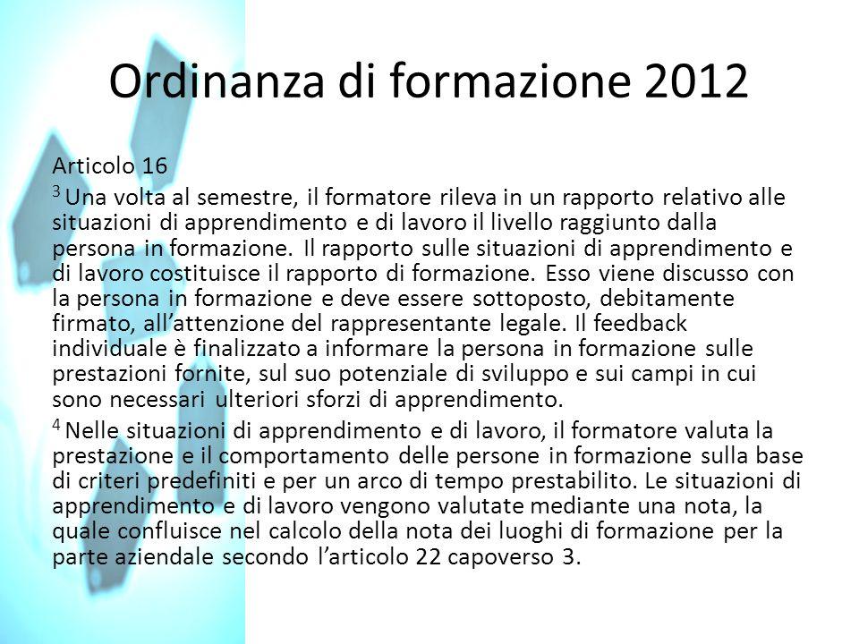 Ordinanza di formazione 2012 Articolo 16 3 Una volta al semestre, il formatore rileva in un rapporto relativo alle situazioni di apprendimento e di la