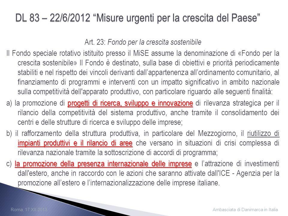 Art. 23: Fondo per la crescita sostenibile Il Fondo speciale rotativo istituito presso il MiSE assume la denominazione di «Fondo per la crescita soste
