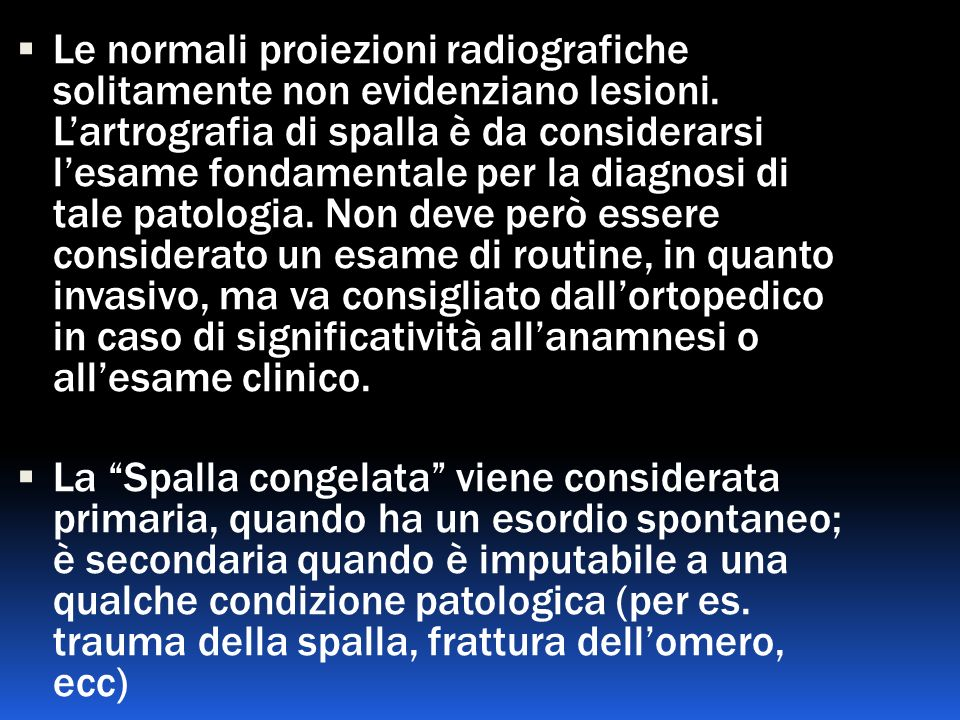 Le normali proiezioni radiografiche solitamente non evidenziano lesioni. Lartrografia di spalla è da considerarsi lesame fondamentale per la diagnosi
