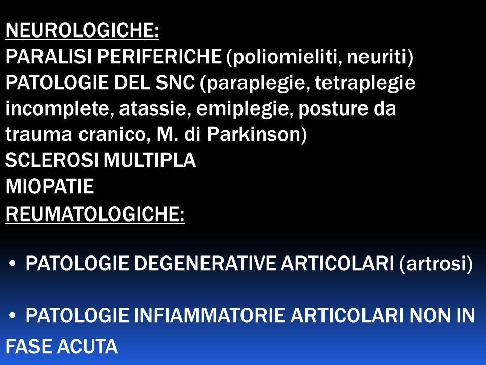 NEUROLOGICHE: PARALISI PERIFERICHE (poliomieliti, neuriti) PATOLOGIE DEL SNC (paraplegie, tetraplegie incomplete, atassie, emiplegie, posture da traum