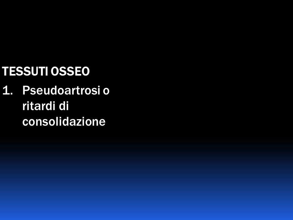 TESSUTI OSSEO 1.Pseudoartrosi o ritardi di consolidazione