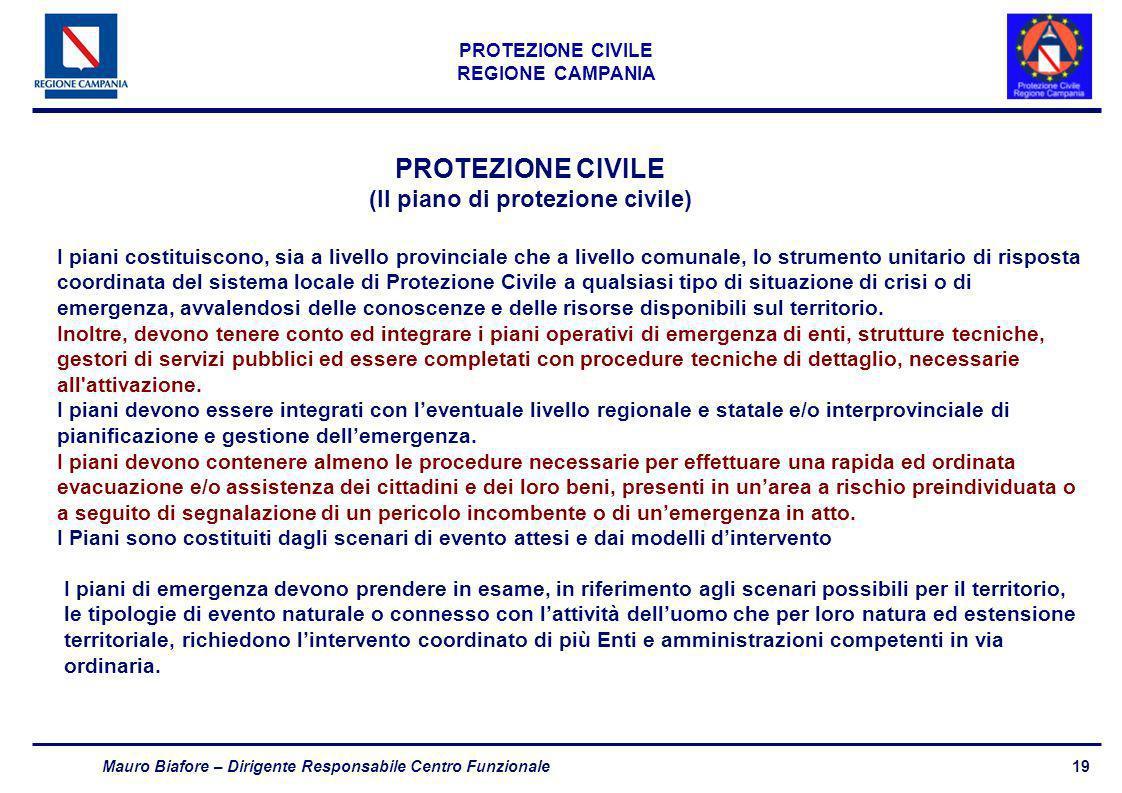 19 PROTEZIONE CIVILE REGIONE CAMPANIA Mauro Biafore – Dirigente Responsabile Centro Funzionale PROTEZIONE CIVILE (Il piano di protezione civile) I pia
