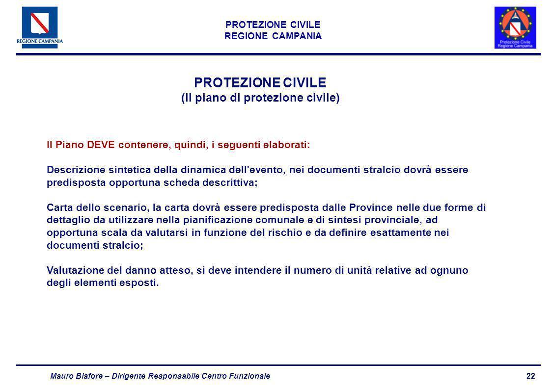 22 PROTEZIONE CIVILE REGIONE CAMPANIA Mauro Biafore – Dirigente Responsabile Centro Funzionale PROTEZIONE CIVILE (Il piano di protezione civile) Il Pi