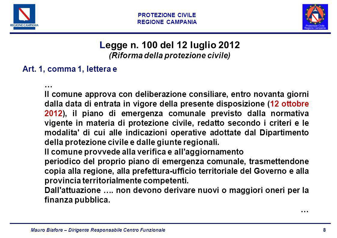 8 PROTEZIONE CIVILE REGIONE CAMPANIA Mauro Biafore – Dirigente Responsabile Centro Funzionale Legge n. 100 del 12 luglio 2012 (Riforma della protezion