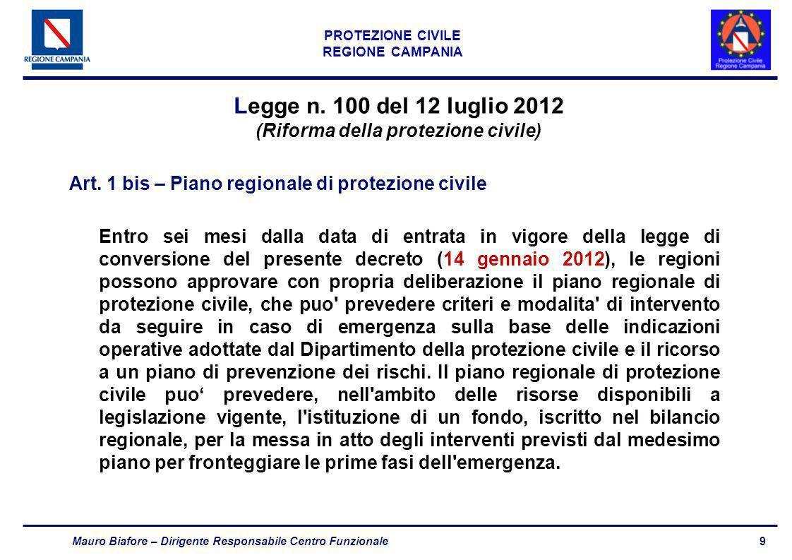 9 PROTEZIONE CIVILE REGIONE CAMPANIA Mauro Biafore – Dirigente Responsabile Centro Funzionale Legge n. 100 del 12 luglio 2012 (Riforma della protezion