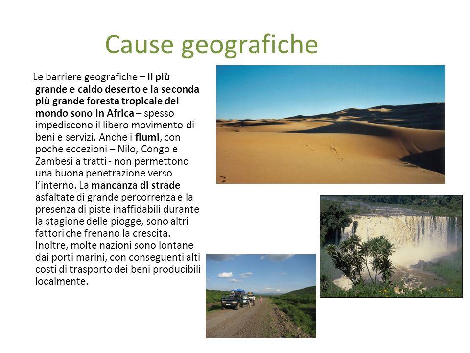 Cause geografiche Le barriere geografiche – il più grande e caldo deserto e la seconda più grande foresta tropicale del mondo sono in Africa – spesso impediscono il libero movimento di beni e servizi.
