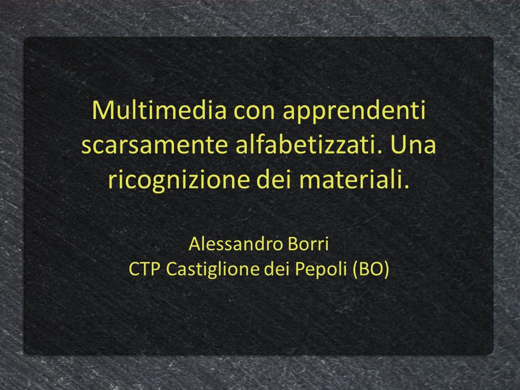 Multimedia con apprendenti scarsamente alfabetizzati. Una ricognizione dei materiali. Alessandro Borri CTP Castiglione dei Pepoli (BO)